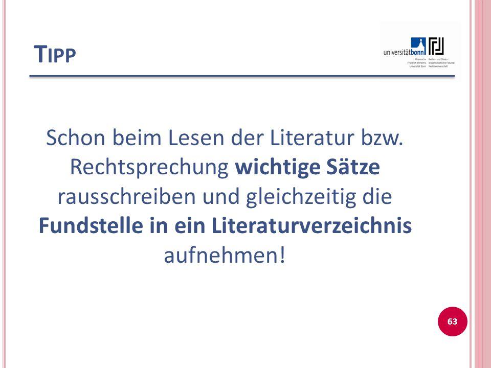 T IPP Schon beim Lesen der Literatur bzw. Rechtsprechung wichtige Sätze rausschreiben und gleichzeitig die Fundstelle in ein Literaturverzeichnis aufn