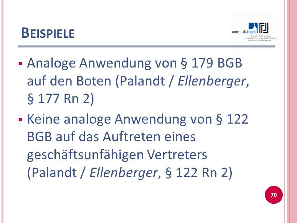 B EISPIELE  Analoge Anwendung von § 179 BGB auf den Boten (Palandt / Ellenberger, § 177 Rn 2)  Keine analoge Anwendung von § 122 BGB auf das Auftret