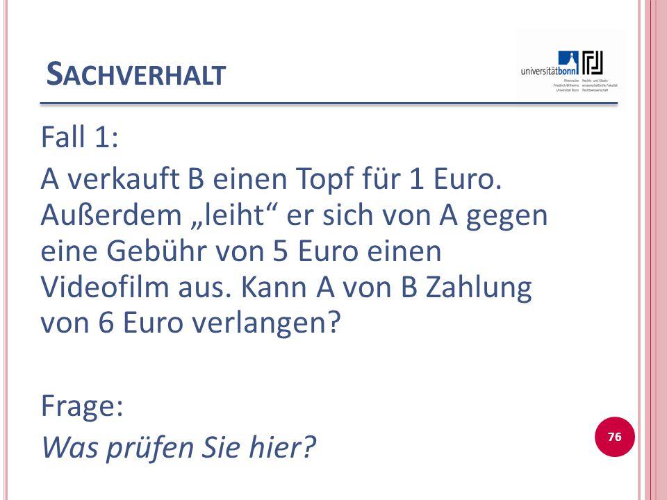 """S ACHVERHALT Fall 1: A verkauft B einen Topf für 1 Euro. Außerdem """"leiht"""" er sich von A gegen eine Gebühr von 5 Euro einen Videofilm aus. Kann A von B"""