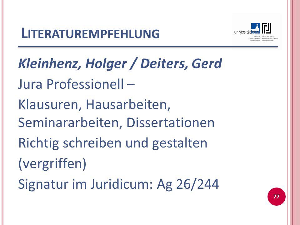 L ITERATUREMPFEHLUNG Kleinhenz, Holger / Deiters, Gerd Jura Professionell – Klausuren, Hausarbeiten, Seminararbeiten, Dissertationen Richtig schreiben
