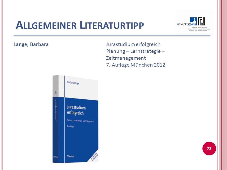 A LLGEMEINER L ITERATURTIPP Lange, BarbaraJurastudium erfolgreich Planung – Lernstrategie – Zeitmanagement 7. Auflage München 2012 78