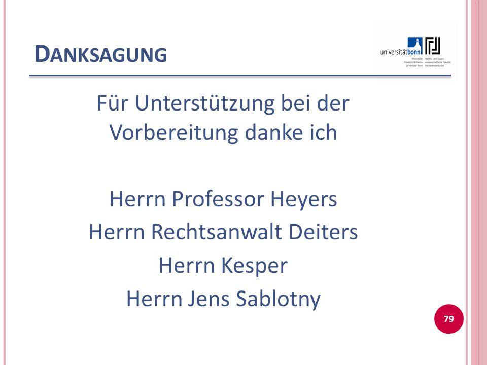 D ANKSAGUNG Für Unterstützung bei der Vorbereitung danke ich Herrn Professor Heyers Herrn Rechtsanwalt Deiters Herrn Kesper Herrn Jens Sablotny 79