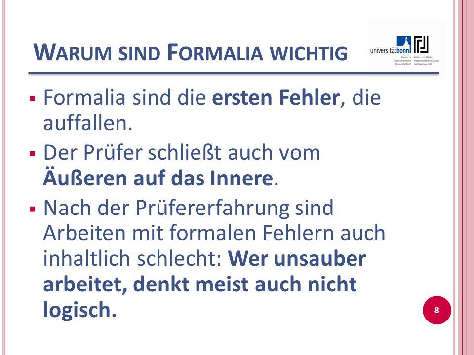 W ARUM SIND F ORMALIA WICHTIG  Formalia sind die ersten Fehler, die auffallen.  Der Prüfer schließt auch vom Äußeren auf das Innere.  Nach der Prüf