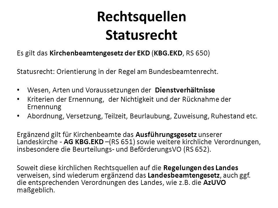 Rechtsquellen Statusrecht Es gilt das Kirchenbeamtengesetz der EKD (KBG.EKD, RS 650) Statusrecht: Orientierung in der Regel am Bundesbeamtenrecht. Wes