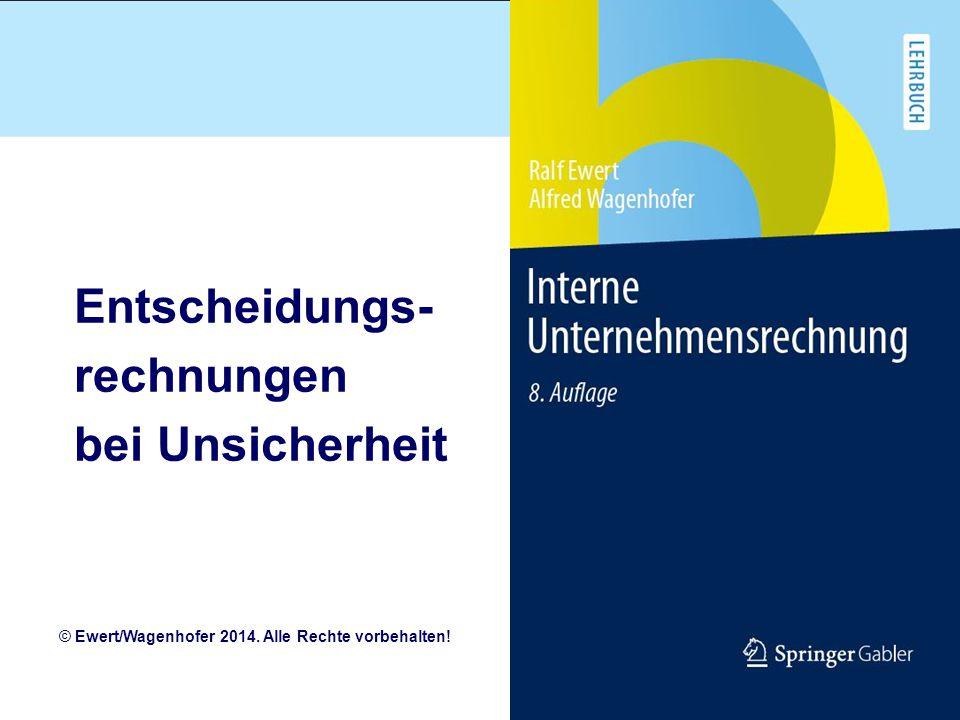 Entscheidungs- rechnungen bei Unsicherheit © Ewert/Wagenhofer 2014. Alle Rechte vorbehalten!