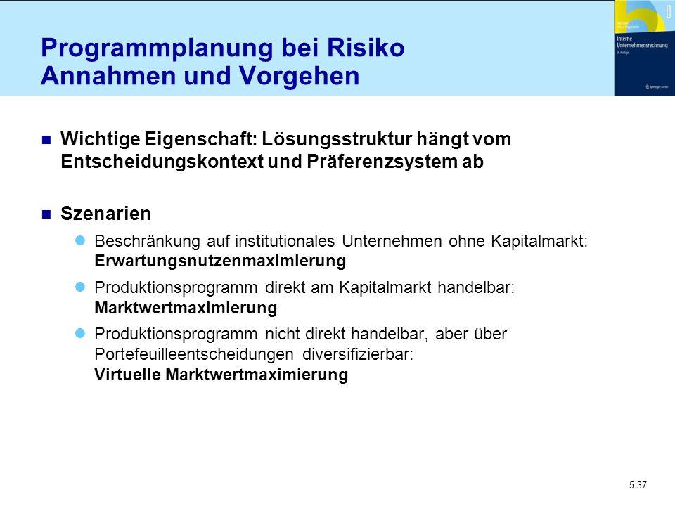 5.37 Programmplanung bei Risiko Annahmen und Vorgehen n Wichtige Eigenschaft: Lösungsstruktur hängt vom Entscheidungskontext und Präferenzsystem ab n