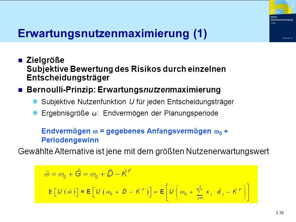 5.38 Erwartungsnutzenmaximierung (1) n Zielgröße Subjektive Bewertung des Risikos durch einzelnen Entscheidungsträger n Bernoulli-Prinzip: Erwartungsn