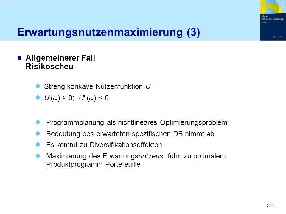 5.41 Erwartungsnutzenmaximierung (3) n Allgemeinerer Fall Risikoscheu Streng konkave Nutzenfunktion U U'(  ) > 0; U''(  ) < 0 Programmplanung als ni