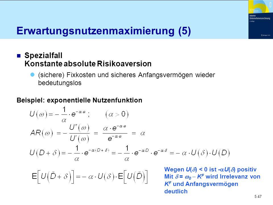 5.47 Erwartungsnutzenmaximierung (5) n Spezialfall Konstante absolute Risikoaversion (sichere) Fixkosten und sicheres Anfangsvermögen wieder bedeutung
