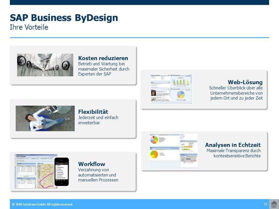 © B4B Solutions GmbH. All rights reserved. 12 Kosten reduzieren Betrieb und Wartung bei maximaler Sicherheit durch Experten der SAP SAP Business ByDes