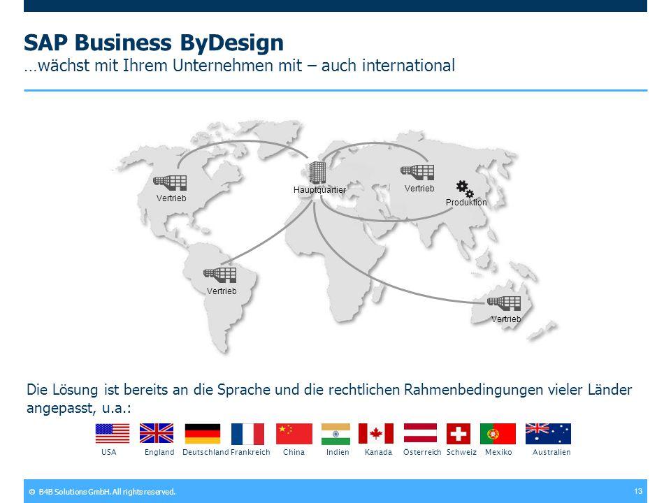© B4B Solutions GmbH. All rights reserved. 13 SAP Business ByDesign …wächst mit Ihrem Unternehmen mit – auch international Die Lösung ist bereits an d