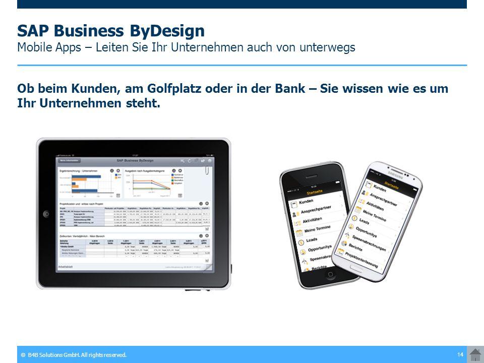 © B4B Solutions GmbH. All rights reserved. 14 SAP Business ByDesign Mobile Apps – Leiten Sie Ihr Unternehmen auch von unterwegs Ob beim Kunden, am Gol