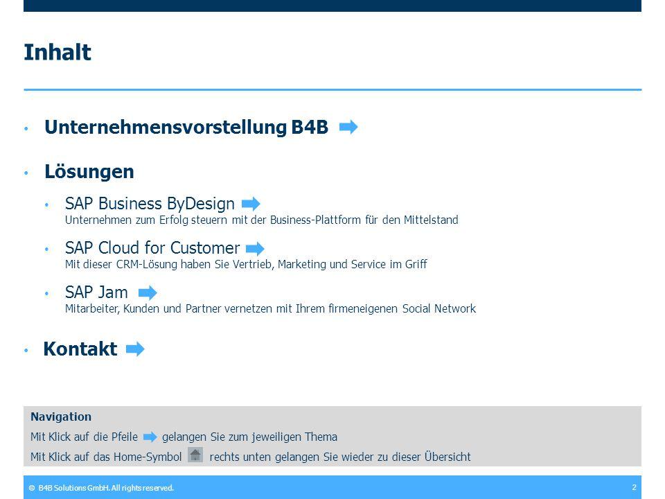 © B4B Solutions GmbH. All rights reserved. 2 Inhalt Unternehmensvorstellung B4B Lösungen SAP Business ByDesign Unternehmen zum Erfolg steuern mit der