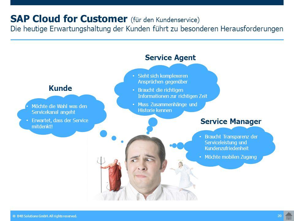 © B4B Solutions GmbH. All rights reserved. 20 SAP Cloud for Customer (für den Kundenservice) Die heutige Erwartungshaltung der Kunden führt zu besonde
