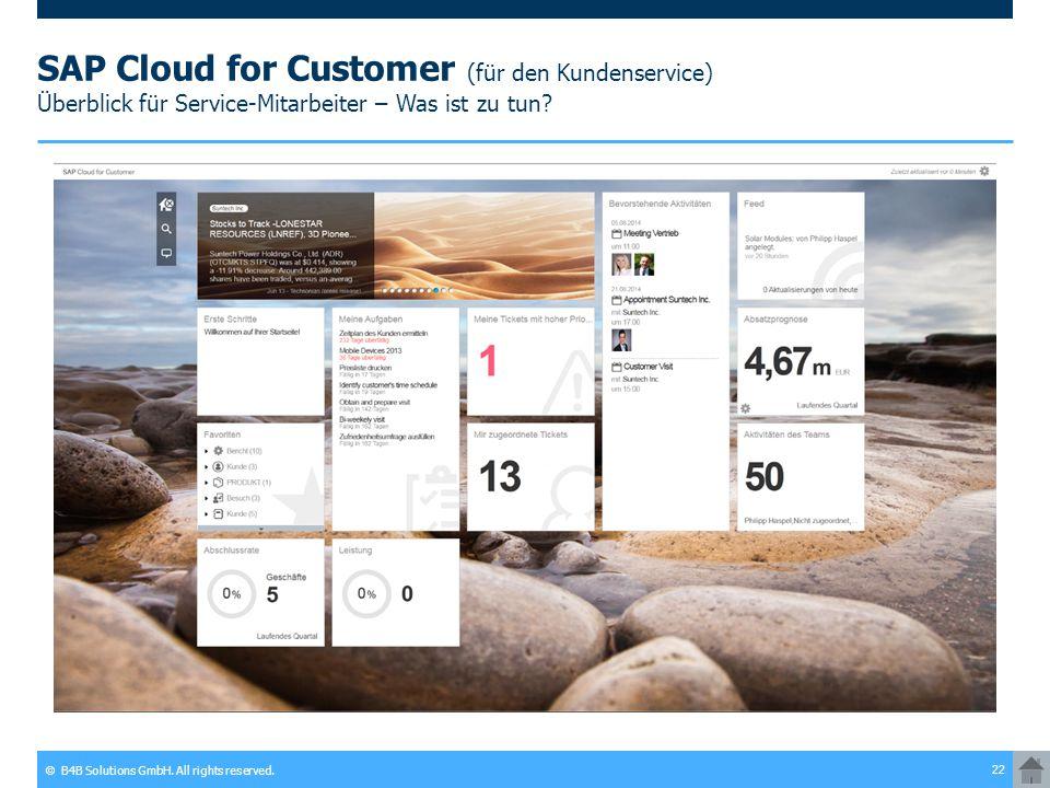 © B4B Solutions GmbH. All rights reserved. 22 SAP Cloud for Customer (für den Kundenservice) Überblick für Service-Mitarbeiter – Was ist zu tun?
