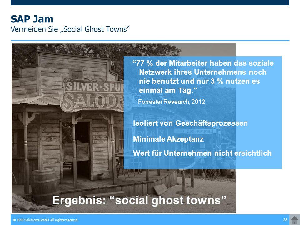 """© B4B Solutions GmbH. All rights reserved. 28 SAP Jam Vermeiden Sie """"Social Ghost Towns"""" """"77 % der Mitarbeiter haben das soziale Netzwerk ihres Untern"""