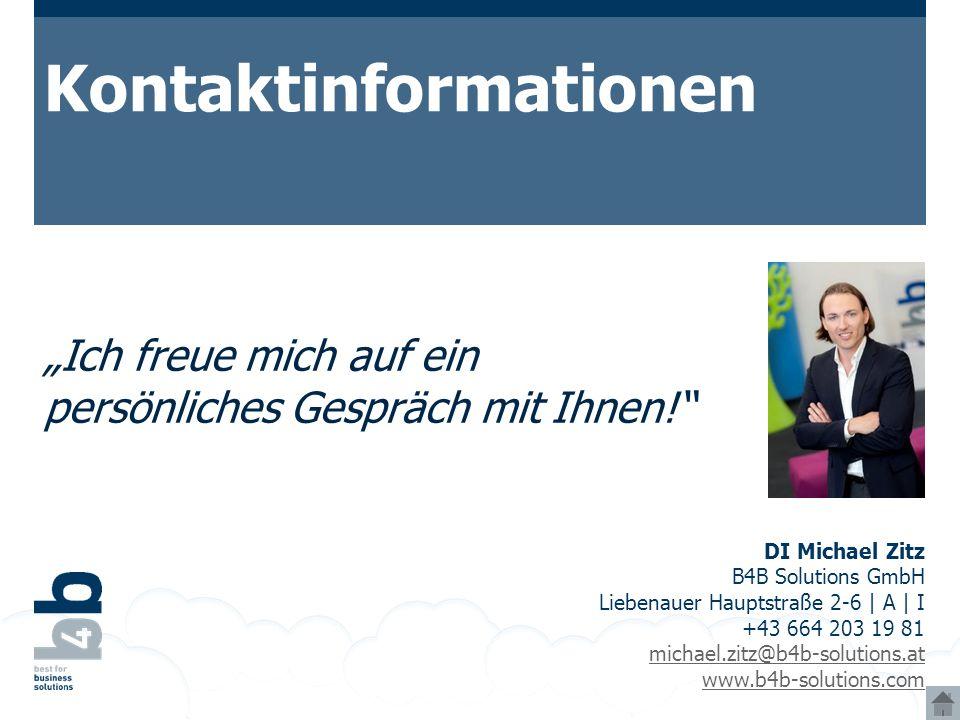 Kontaktinformationen DI Michael Zitz B4B Solutions GmbH Liebenauer Hauptstraße 2-6 | A | I +43 664 203 19 81 michael.zitz@b4b-solutions.at www.b4b-sol