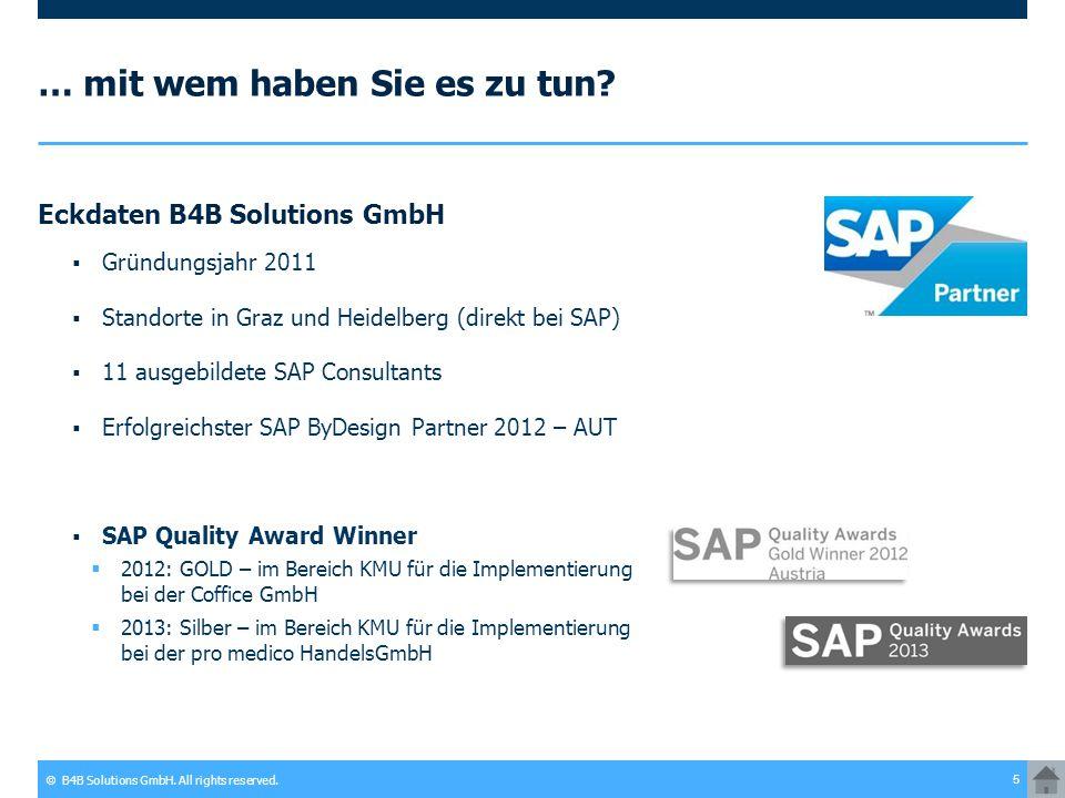 © B4B Solutions GmbH. All rights reserved. 5 … mit wem haben Sie es zu tun? Eckdaten B4B Solutions GmbH  Gründungsjahr 2011  Standorte in Graz und H