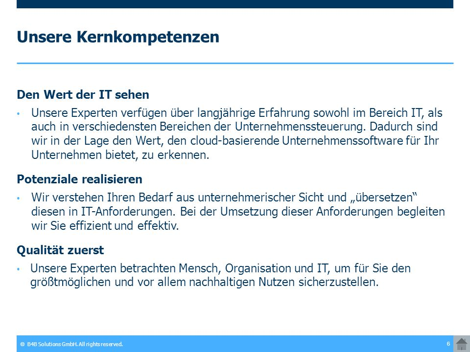 © B4B Solutions GmbH. All rights reserved. 6 Unsere Kernkompetenzen Den Wert der IT sehen Unsere Experten verfügen über langjährige Erfahrung sowohl i