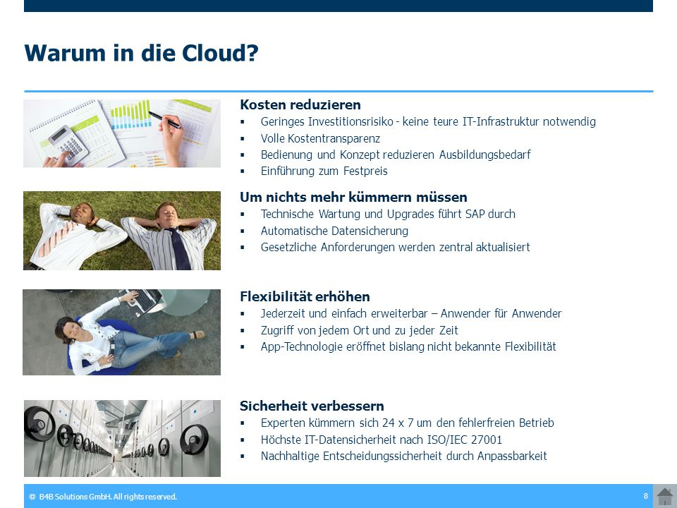© B4B Solutions GmbH. All rights reserved. 8 Warum in die Cloud? Kosten reduzieren  Geringes Investitionsrisiko - keine teure IT-Infrastruktur notwen