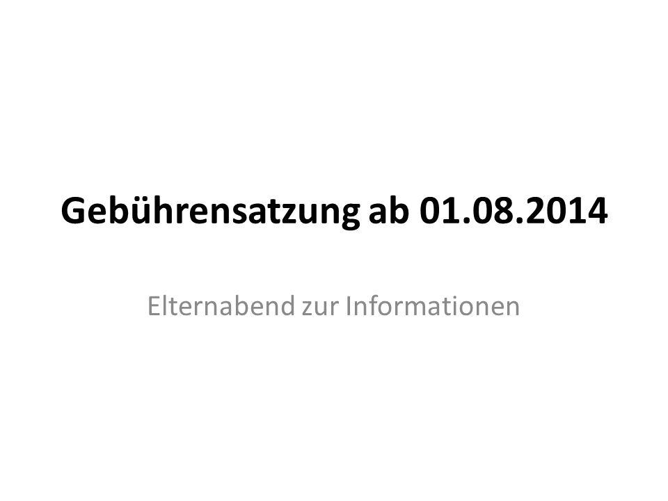 Gebührensatzung ab 01.08.2014 Elternabend zur Informationen