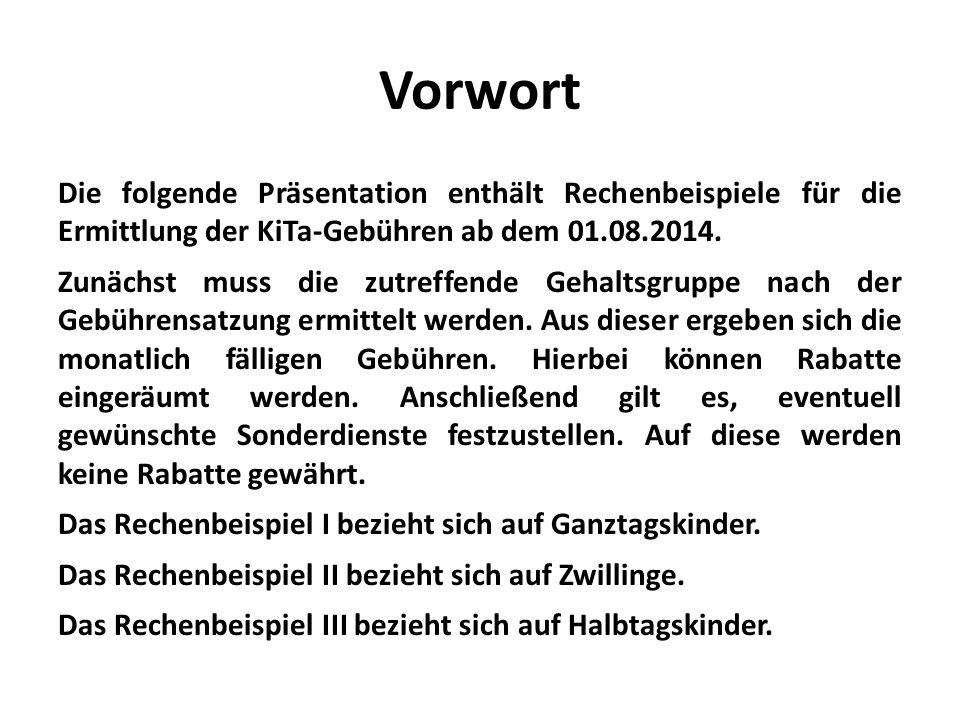 Vorwort Die folgende Präsentation enthält Rechenbeispiele für die Ermittlung der KiTa-Gebühren ab dem 01.08.2014.
