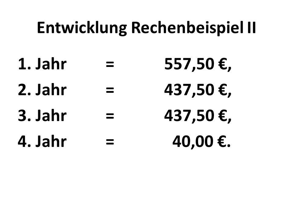 Entwicklung Rechenbeispiel II 1. Jahr=557,50 €, 2.