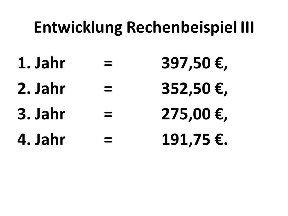 Entwicklung Rechenbeispiel III 1. Jahr=397,50 €, 2.
