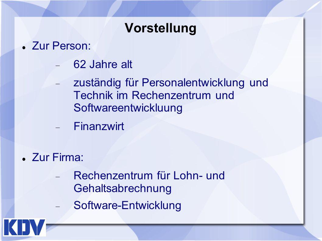 Vorstellung Zur Person:  62 Jahre alt  zuständig für Personalentwicklung und Technik im Rechenzentrum und Softwareentwickluung  Finanzwirt Zur Firm