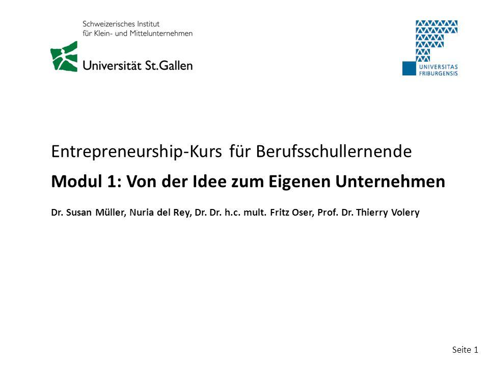 Seite 1 Entrepreneurship-Kurs für Berufsschullernende Modul 1: Von der Idee zum Eigenen Unternehmen Dr. Susan Müller, Nuria del Rey, Dr. Dr. h.c. mult