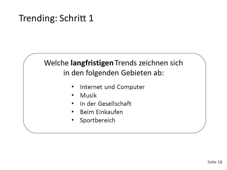 Seite 18 Welche langfristigen Trends zeichnen sich in den folgenden Gebieten ab: Internet und Computer Musik In der Gesellschaft Beim Einkaufen Sportb