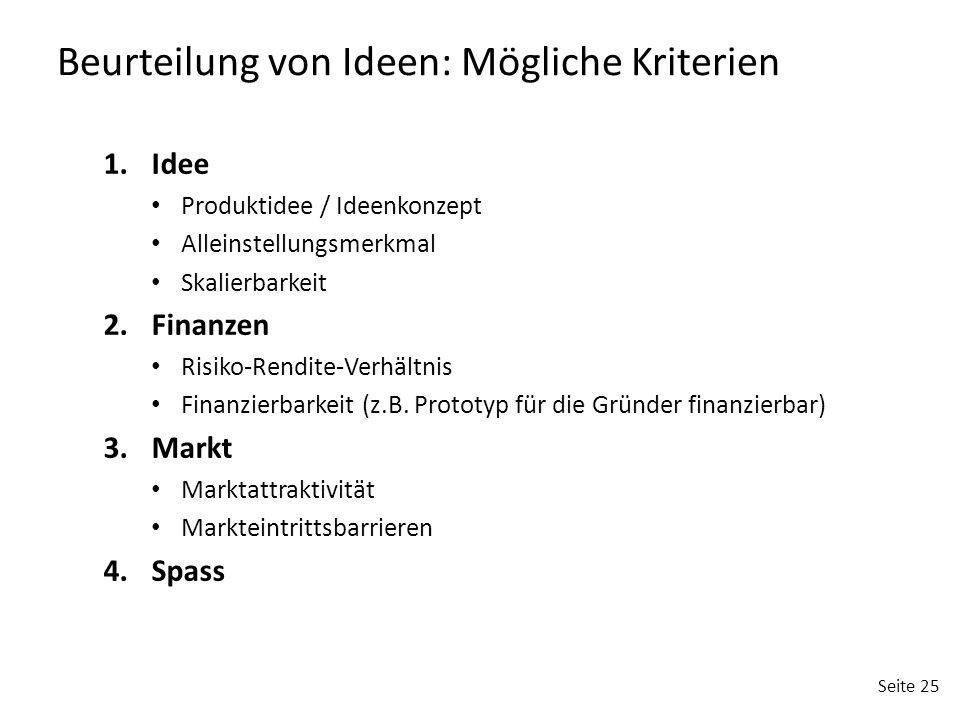 Seite 25 1.Idee Produktidee / Ideenkonzept Alleinstellungsmerkmal Skalierbarkeit 2.Finanzen Risiko-Rendite-Verhältnis Finanzierbarkeit (z.B. Prototyp