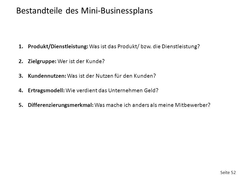 Seite 52 1.Produkt/Dienstleistung: Was ist das Produkt/ bzw. die Dienstleistung? 2.Zielgruppe: Wer ist der Kunde? 3.Kundennutzen: Was ist der Nutzen f