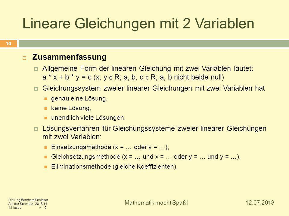 Lineare Gleichungen mit 2 Variablen 12.07.2013 Mathematik macht Spaß! 10  Zusammenfassung  Allgemeine Form der linearen Gleichung mit zwei Variablen