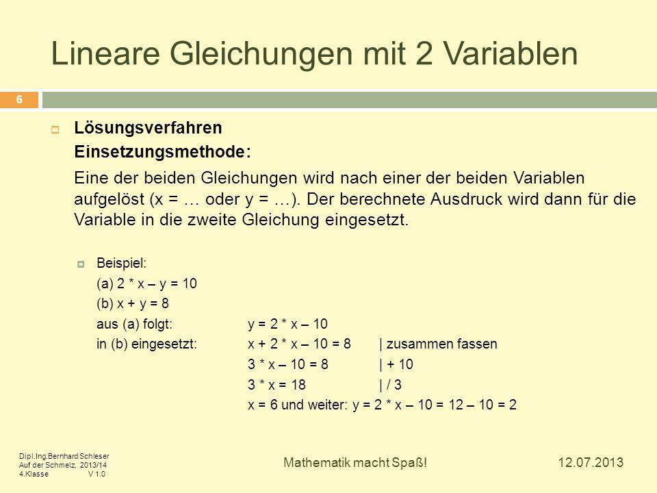Lineare Gleichungen mit 2 Variablen  Lösungsverfahren Einsetzungsmethode: Eine der beiden Gleichungen wird nach einer der beiden Variablen aufgelöst