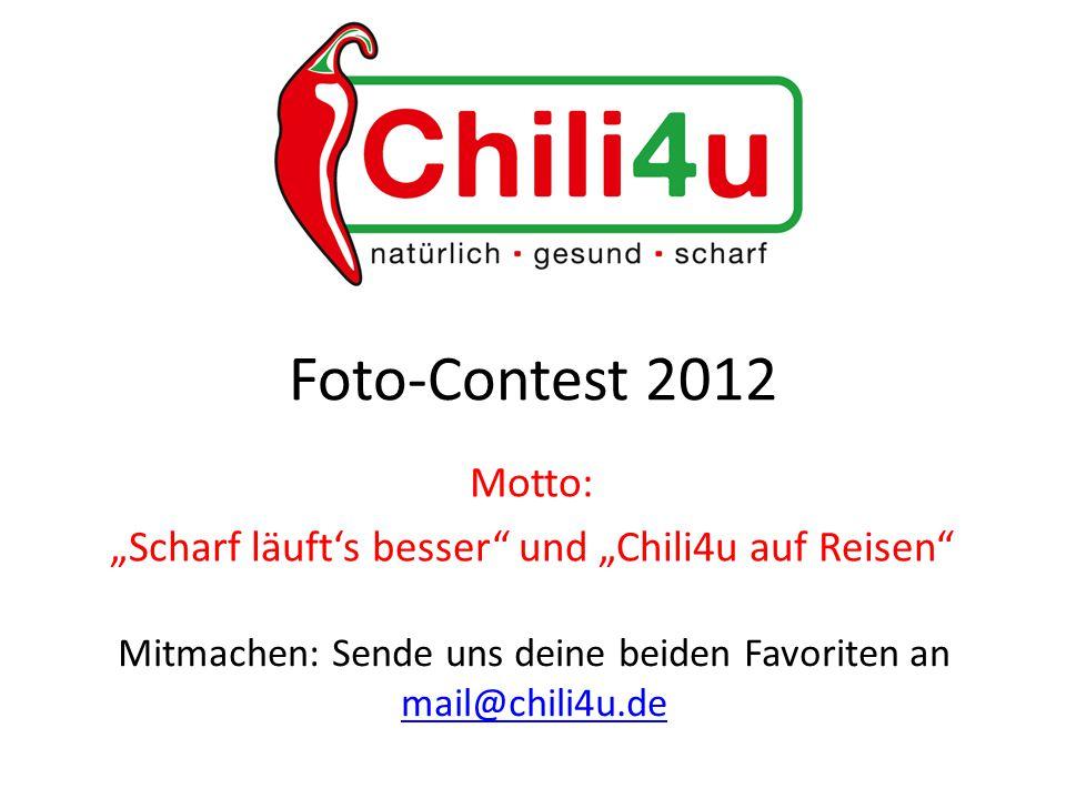 """Foto-Contest 2012 Motto: """"Scharf läuft's besser und """"Chili4u auf Reisen Mitmachen: Sende uns deine beiden Favoriten an mail@chili4u.de mail@chili4u.de"""