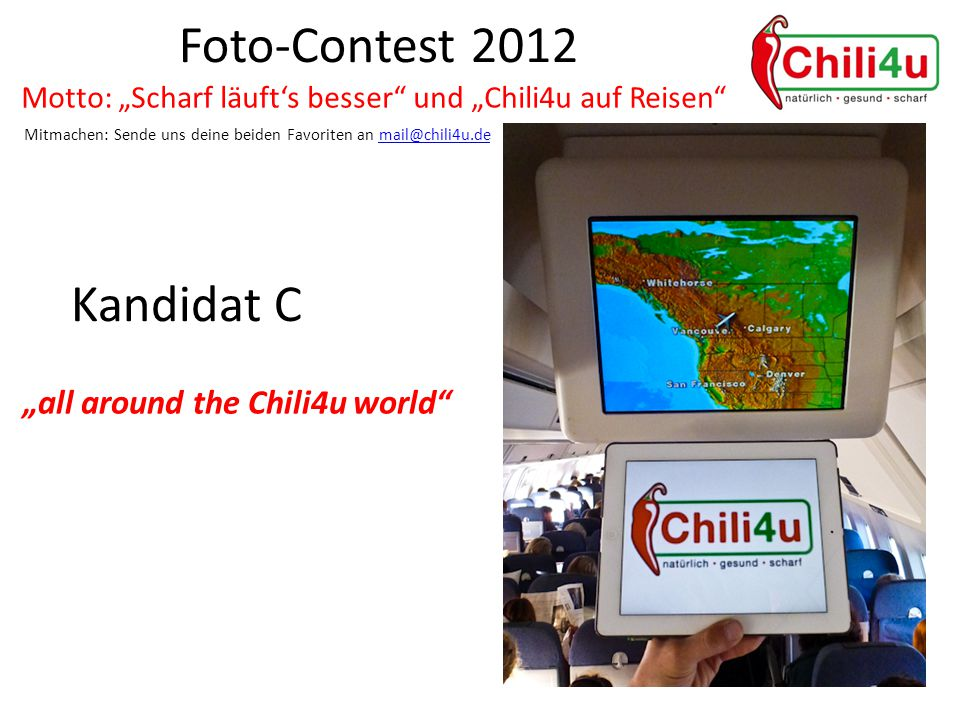 "Foto-Contest 2012 Motto: ""Scharf läuft's besser und ""Chili4u auf Reisen Mitmachen: Sende uns deine beiden Favoriten an mail@chili4u.demail@chili4u.de Kandidat C ""all around the Chili4u world"