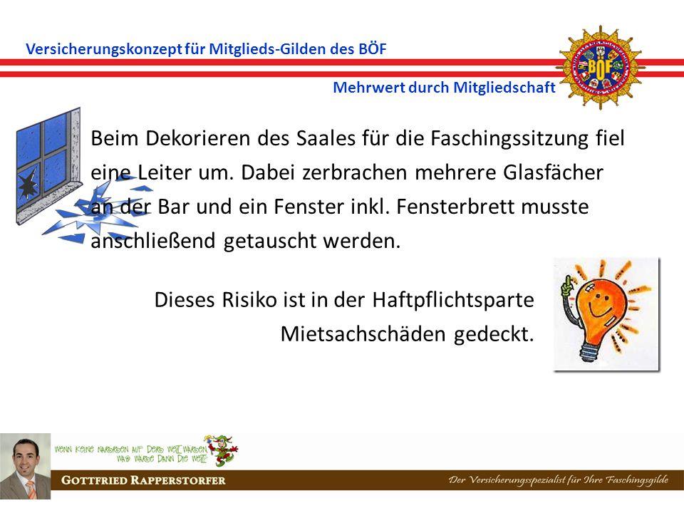 Versicherungskonzept für Mitglieds-Gilden des BÖF Mehrwert durch Mitgliedschaft Beim Dekorieren des Saales für die Faschingssitzung fiel eine Leiter um.