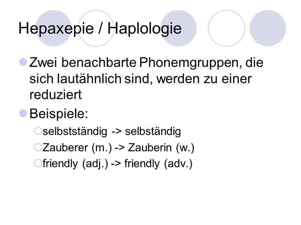 Hepaxepie / Haplologie Zwei benachbarte Phonemgruppen, die sich lautähnlich sind, werden zu einer reduziert Beispiele:  selbstständig -> selbständig