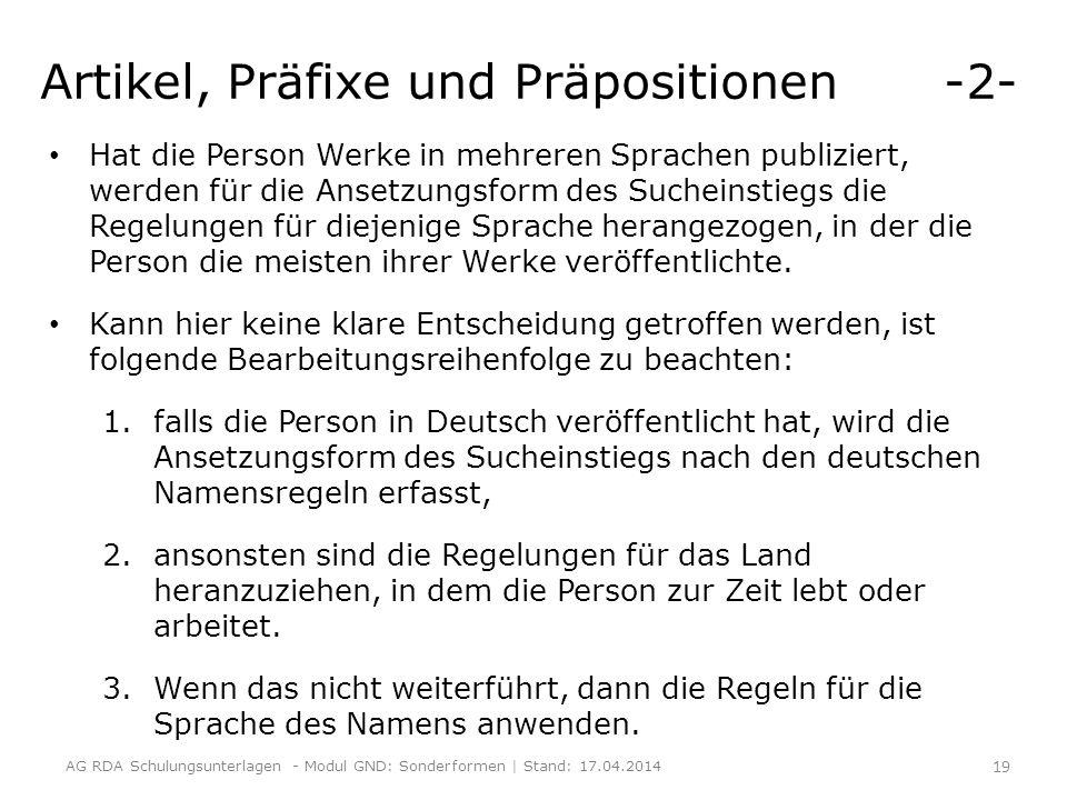 Artikel, Präfixe und Präpositionen -2- Hat die Person Werke in mehreren Sprachen publiziert, werden für die Ansetzungsform des Sucheinstiegs die Regelungen für diejenige Sprache herangezogen, in der die Person die meisten ihrer Werke veröffentlichte.