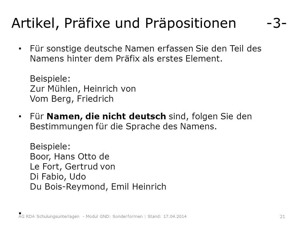 Artikel, Präfixe und Präpositionen -3- Für sonstige deutsche Namen erfassen Sie den Teil des Namens hinter dem Präfix als erstes Element.