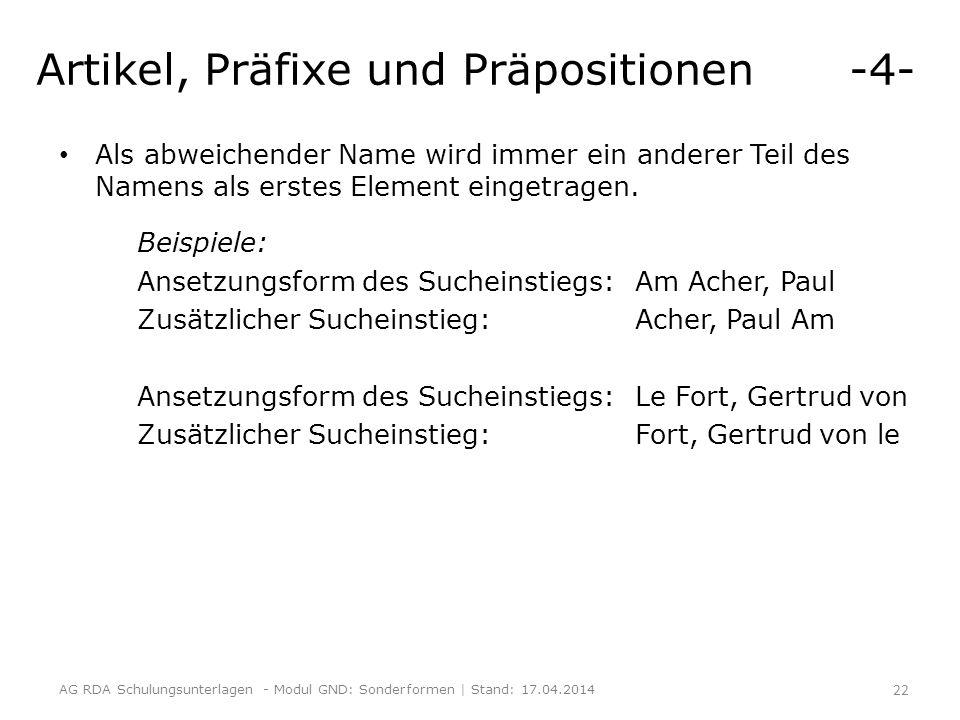 Artikel, Präfixe und Präpositionen -4- Als abweichender Name wird immer ein anderer Teil des Namens als erstes Element eingetragen.