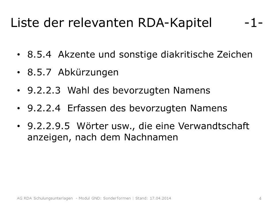 Liste der relevanten RDA-Kapitel -1- 8.5.4 Akzente und sonstige diakritische Zeichen 8.5.7 Abkürzungen 9.2.2.3 Wahl des bevorzugten Namens 9.2.2.4 Erfassen des bevorzugten Namens 9.2.2.9.5 Wörter usw., die eine Verwandtschaft anzeigen, nach dem Nachnamen AG RDA Schulungsunterlagen - Modul GND: Sonderformen | Stand: 17.04.2014 4