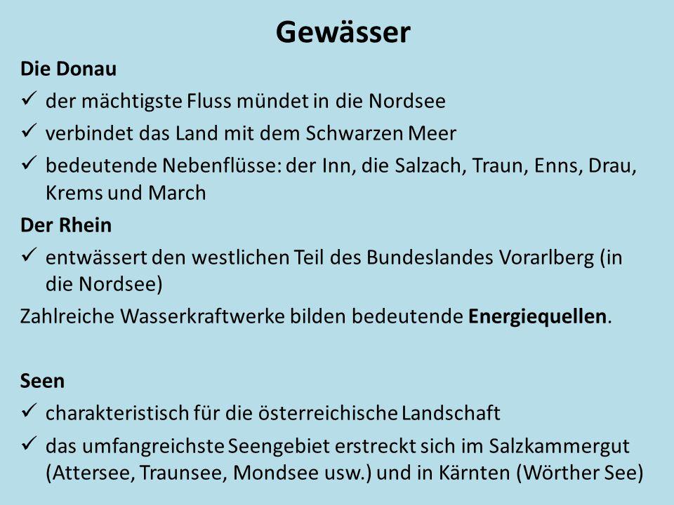 Gewässer Die Donau der mächtigste Fluss mündet in die Nordsee verbindet das Land mit dem Schwarzen Meer bedeutende Nebenflüsse: der Inn, die Salzach, Traun, Enns, Drau, Krems und March Der Rhein entwässert den westlichen Teil des Bundeslandes Vorarlberg (in die Nordsee) Zahlreiche Wasserkraftwerke bilden bedeutende Energiequellen.