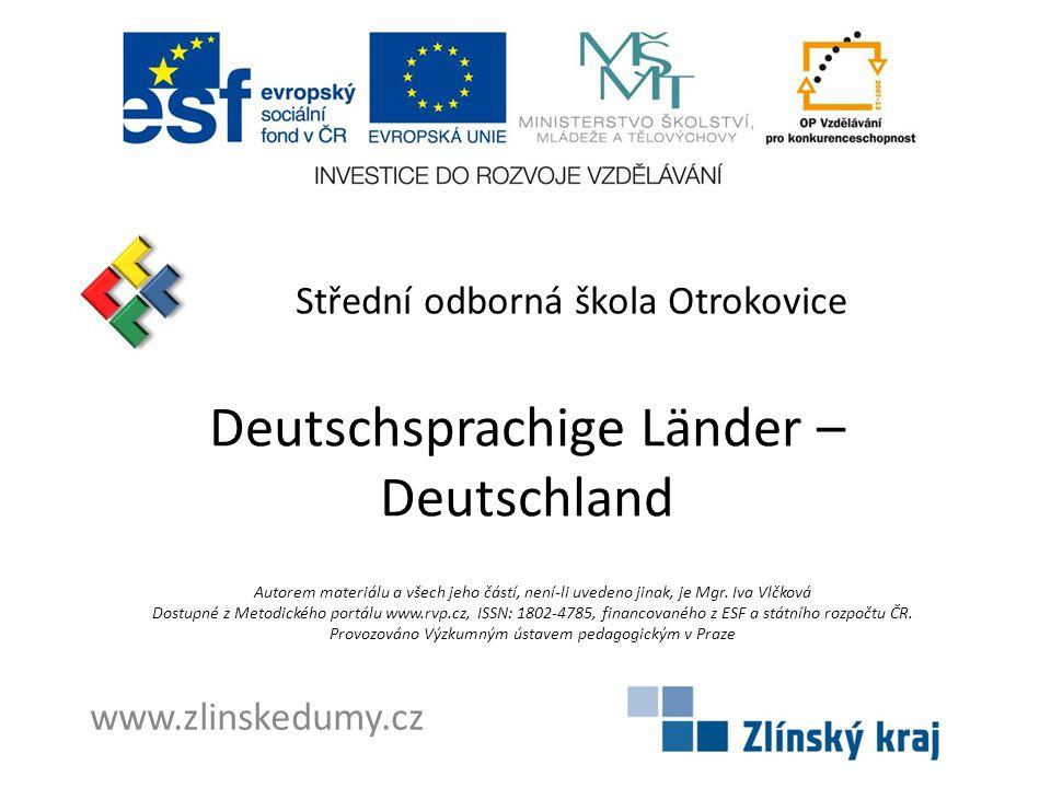 Střední odborná škola Otrokovice Deutschsprachige Länder – Deutschland Autorem materiálu a všech jeho částí, není-li uvedeno jinak, je Mgr. Iva Vlčkov