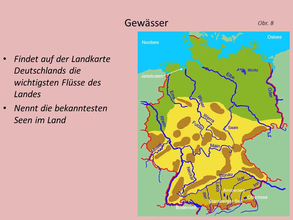 Gewässer Findet auf der Landkarte Deutschlands die wichtigsten Flüsse des Landes Nennt die bekanntesten Seen im Land Obr.