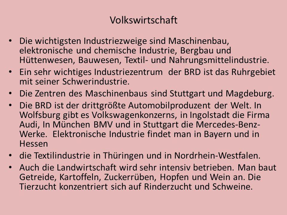 Volkswirtschaft Die wichtigsten Industriezweige sind Maschinenbau, elektronische und chemische Industrie, Bergbau und Hüttenwesen, Bauwesen, Textil- u