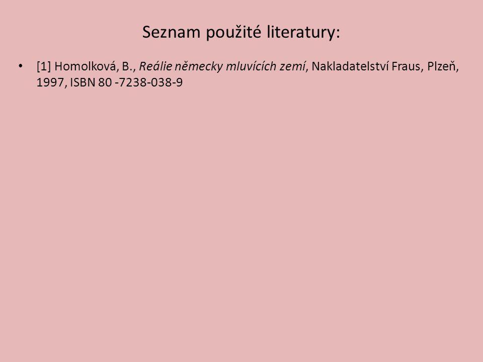 Seznam použité literatury: [1] Homolková, B., Reálie německy mluvících zemí, Nakladatelství Fraus, Plzeň, 1997, ISBN 80 -7238-038-9