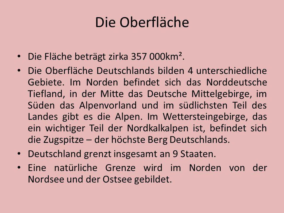 Die Oberfläche Die Fläche beträgt zirka 357 000km². Die Oberfläche Deutschlands bilden 4 unterschiedliche Gebiete. Im Norden befindet sich das Norddeu