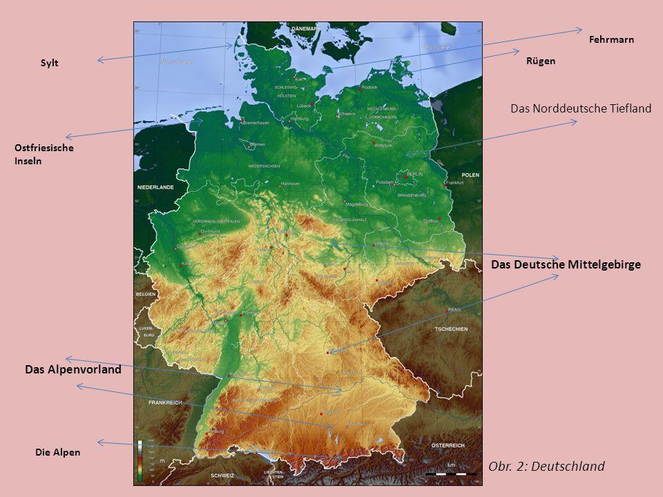 D Das Deutsche Mittelgebirge Das Alpenvorland Die Alpen Rügen Fehrmarn Sylt Ostfriesische Inseln Obr. 2: Deutschland Das Norddeutsche Tiefland